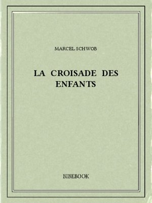 La croisade des enfants - Schwob, Marcel - Bibebook cover