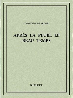 Après la pluie, le beau temps - Ségur, Comtesse de - Bibebook cover