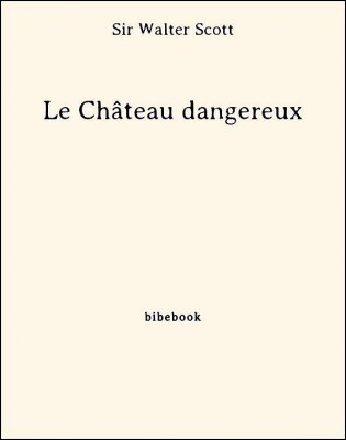 Le Château dangereux - Scott, Sir Walter - Bibebook cover