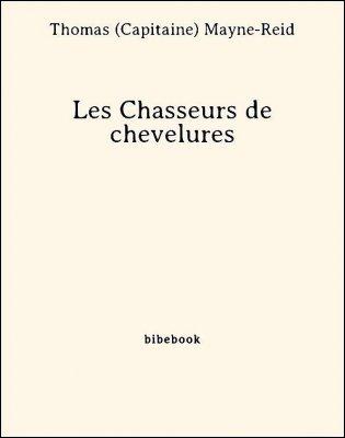 Les Chasseurs de chevelures - Mayne-Reid, Thomas (Capitaine) - Bibebook cover