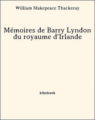 Mémoires de Barry Lyndon du royaume d'Irlande - Thackeray, William Makepeace - Bibebook cover